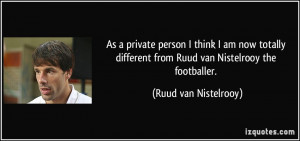 As a private person I think I am now totally different from Ruud van ...