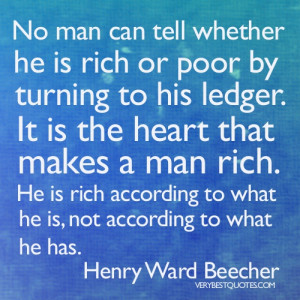 No man can tell whether he is rich or poor by turning to his ledger ...