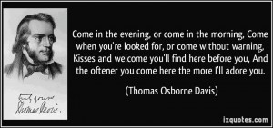 ... oftener you come here the more I'll adore you. - Thomas Osborne Davis