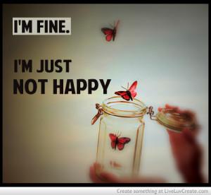 Im Fine Im Just Not Happy