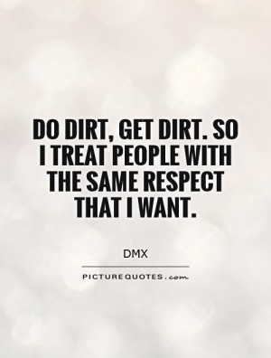 not going to disrespect you, don't disrespect me.