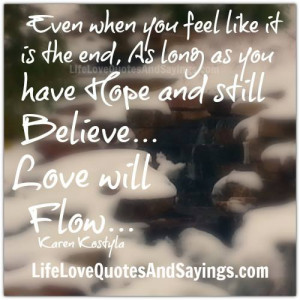 ... end, As long as you have Hope and still Believe… Love will Flow
