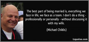 of being married is, everything we face in life, we face as a team ...
