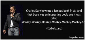 Charles Darwin wrote a famous book in 18. And that book was an ...