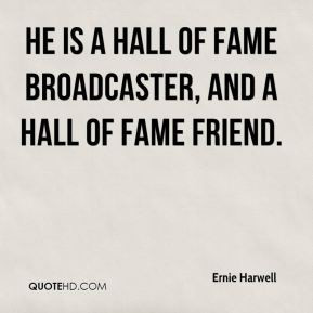 Ernie Harwell - He is a Hall of Fame broadcaster, and a Hall of Fame ...