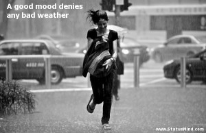 ... denies any bad weather - Positive and Good Quotes - StatusMind.com
