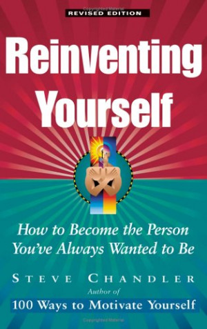 Reinventing Yourself: How to Become the Person You've Always Wanted to ...