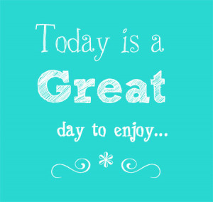 Enjoy Your Monday Enjoy your day (and week)!