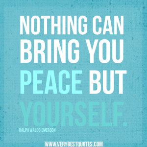 Nothing can bring you peace but yourself quotes.