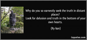 seek the truth in distant places? Look for delusion and truth ...