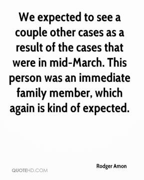 We expected to see a couple other cases as a result of the cases that ...
