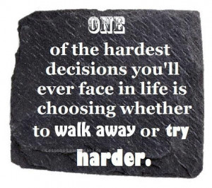 One of the hardest decisions you'll ever face in life is choosing to ...