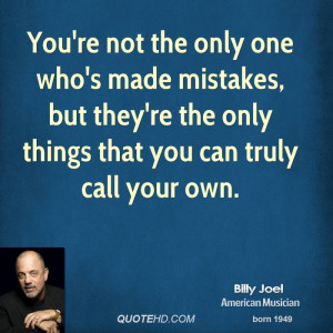 You're not the only one who's made mistakes, but they're the only ...