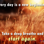 everyday is a new beginning everyday is a new beginning take a deep ...