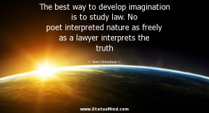 ... law. No poet interpreted nature as freely as a lawyer interprets the