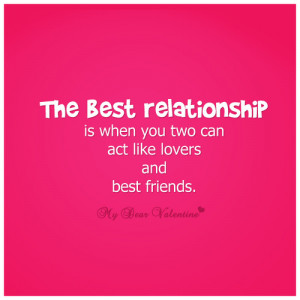 ... relationship is when you two can act like lovers and best friends