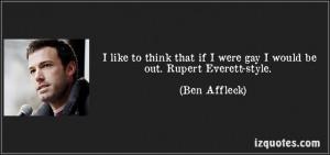 ... Rupert Everett-style. (Ben Affleck) #quotes #quote #quotations #