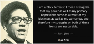 ... my struggles on both of these fronts are inseparable. - Audre Lorde