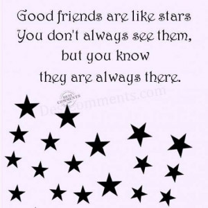 Good friends are like stars You Don't Always See Them But You Know ...