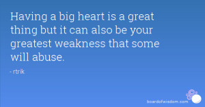 Having a big heart is a great thing but it can also be your greatest ...