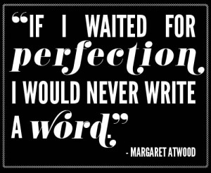 If i waited for perfection, I would never write a word.