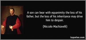 son can bear with equanimity the loss of his father, but the loss of ...