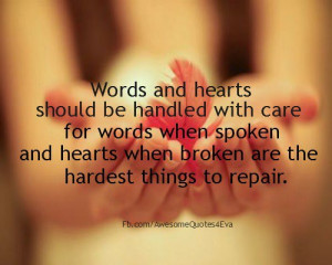 Words and hearts should be handled with care for words when spoken and ...