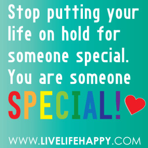 your life someone special in your quotes about someone special in your ...