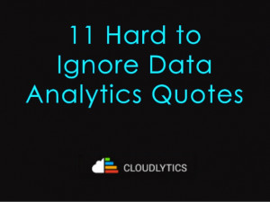 11 Hard to Ignore Data Analytics Quotes
