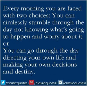 ... day directing your own life and making your own decisions and destiny