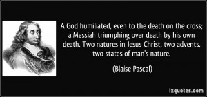 God humiliated, even to the death on the cross; a Messiah triumphing ...