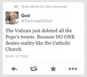 Pope deleted the tweets - http://dailyatheistquote.com/atheist-quotes ...