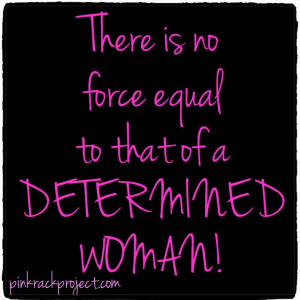 ... Is No Force Equal To That Of A Determined Woman - Determination Quote