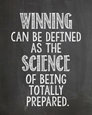 ... as the science of being totally prepared | one of my favorite quotes