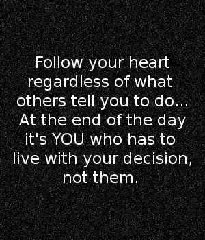 Follow Your Heart Regardless Of What others Tell