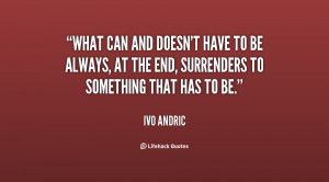 What can and doesn't have to be always, at the end, surrenders to ...