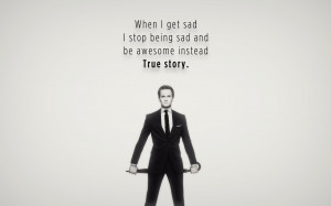 ... : When I get sad I stop being sad and be awesome instead. True Story