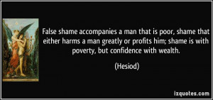 False shame accompanies a man that is poor, shame that either harms a ...