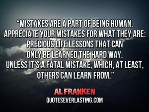 Mistakes are a part of being human. _ Al Franken