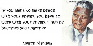 ... Quotes About Work - If you want to make peace with your enemy