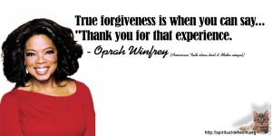 Oprah Winfrey - True forgiveness is when you can say,