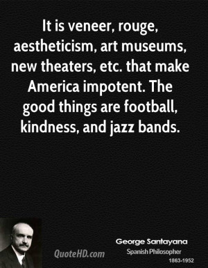 It is veneer, rouge, aestheticism, art museums, new theaters, etc ...