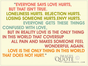 Everyone says love hurts – Love Quote
