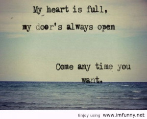 My Heart Is Full,My Door's Always Open Come any Time You Want ~ Good ...