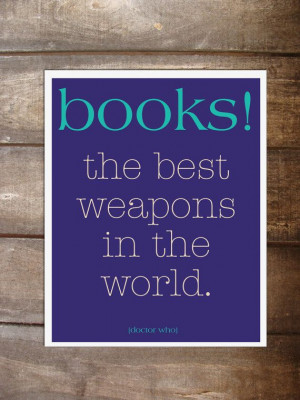 Books - the best weapons in the world. Doctor Who quote on 8 x 10 card ...