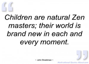 children are natural zen masters john bradshaw