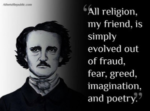 All religion my friend, is simply evolved out of fraud, fear, greed ...