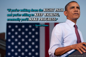 "... to keep walking, eventually you'll make progress."" ~ Barack Obama"