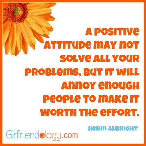 """And, remember: """" A positive attitude may not solve all your problems ..."""