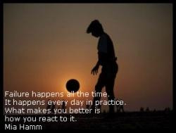 Failure happens all the time. It happens everyday in practice. What ...